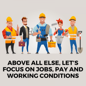 Above all else, let's focus on jobs, pay and working conditions